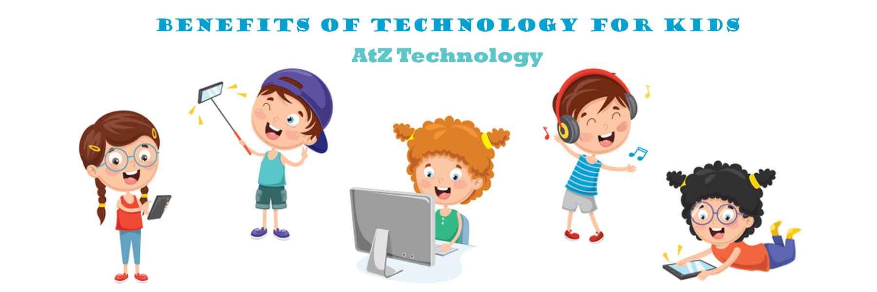 Benefits of Technology for Kids