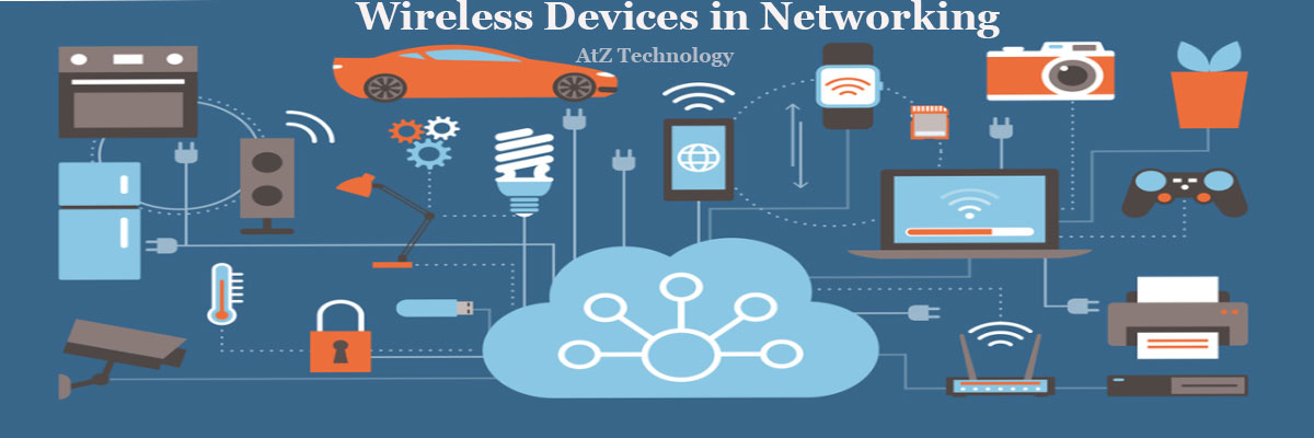 Wireless Devices in Networking in Today's world