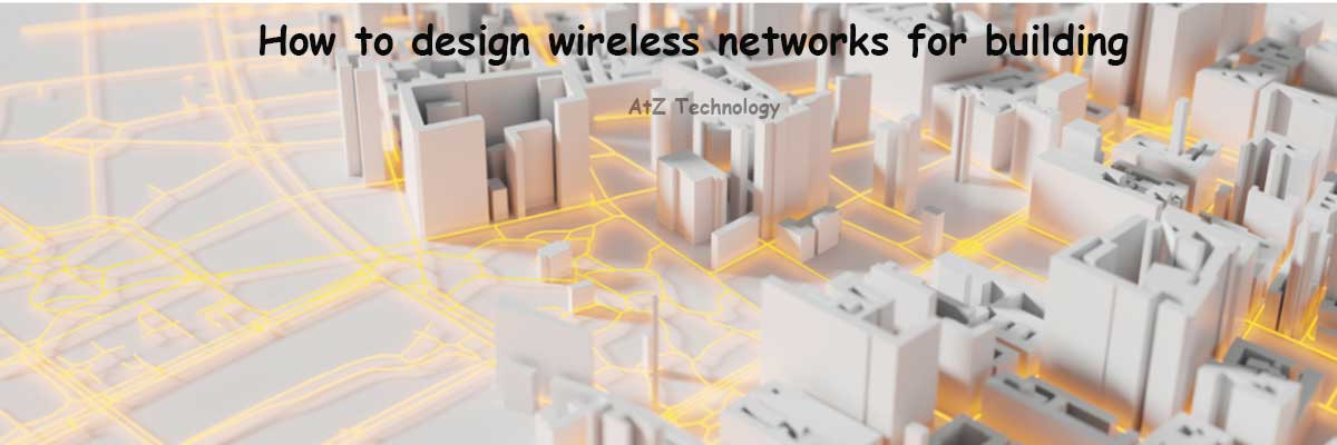 How to design wireless networks for building? A guide