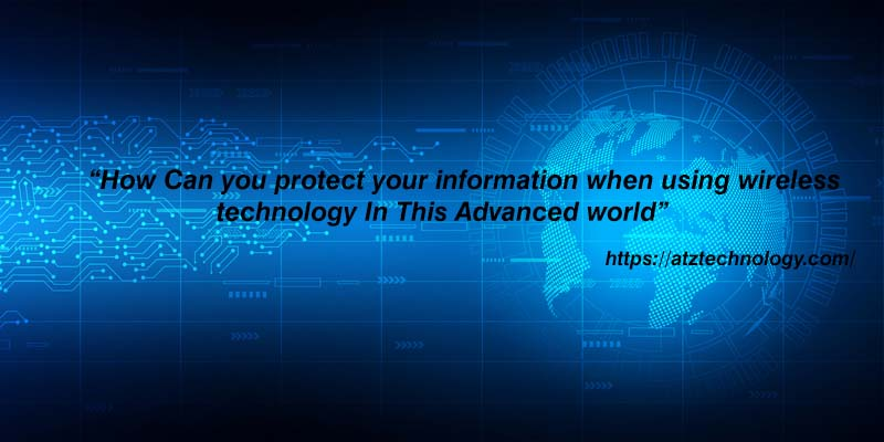 how can you protect your information when using wireless technology in this advanced world