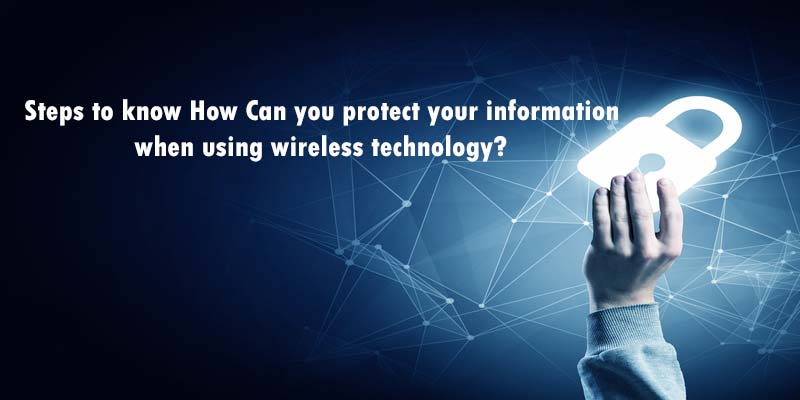 Steps to know How Can you protect your information when using wireless technology?